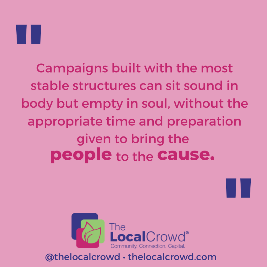 Campaigns built with the most stable structures can sit sound in body but empty in soul, without the appropriate time and preparation given to bring the people to the cause.