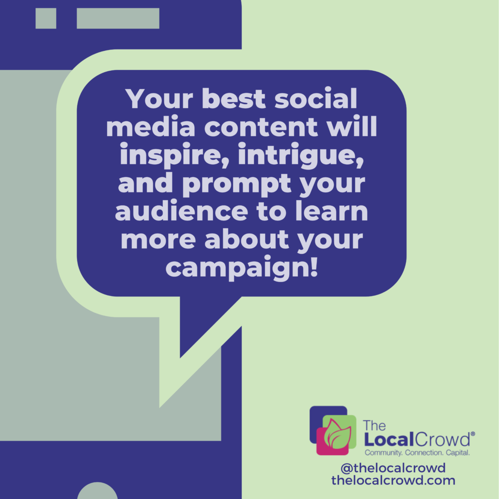 Your best social media content will communicate in a way that inspires, intrigues, and ideally prompts your audience to learn more about your campaign.