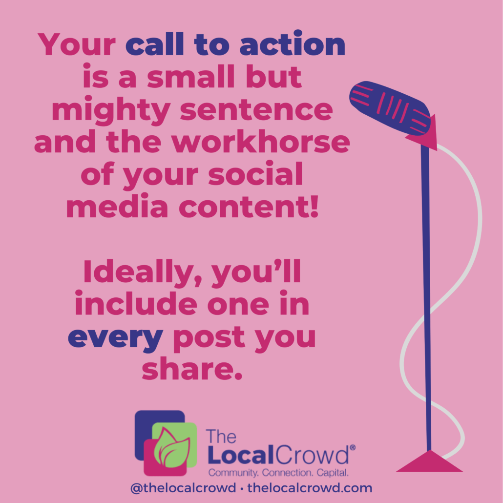 A call to action (CTA) is a strategic part of marketing strategy that prompts your audience to take immediate action upon responding to the content you're sharing on your social media feeds, press releases, digital content, or traditional advertising mediums.